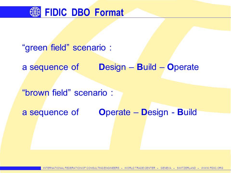 INTERNATIONAL FEDERATION OF CONSULTING ENGINEERS – WORLD TRADE CENTER – GENEVA – SWITZERLAND – WWW.FIDIC.ORG FIDIC DBO Format green field scenario : a