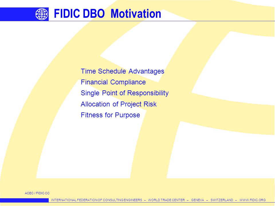 INTERNATIONAL FEDERATION OF CONSULTING ENGINEERS – WORLD TRADE CENTER – GENEVA – SWITZERLAND – WWW.FIDIC.ORG FIDIC DBO Motivation Time Schedule Advant