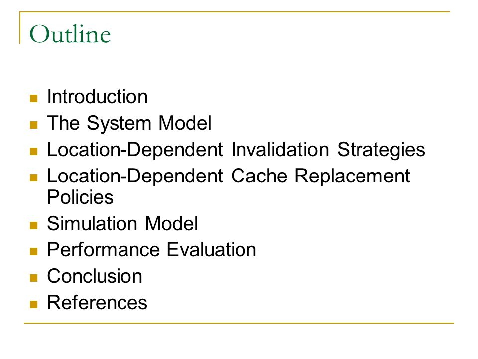 Outline Introduction The System Model Location-Dependent Invalidation Strategies Location-Dependent Cache Replacement Policies Simulation Model Performance Evaluation Conclusion References