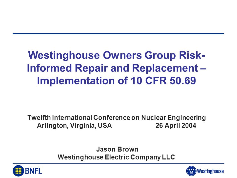 Westinghouse Owners Group Risk- Informed Repair and Replacement – Implementation of 10 CFR 50.69 Twelfth International Conference on Nuclear Engineeri