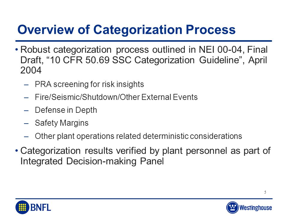 5 Overview of Categorization Process Robust categorization process outlined in NEI 00-04, Final Draft, 10 CFR 50.69 SSC Categorization Guideline, Apri
