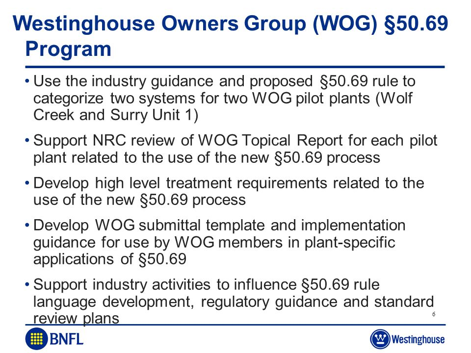 6 Westinghouse Owners Group (WOG) §50.69 Program Use the industry guidance and proposed §50.69 rule to categorize two systems for two WOG pilot plants