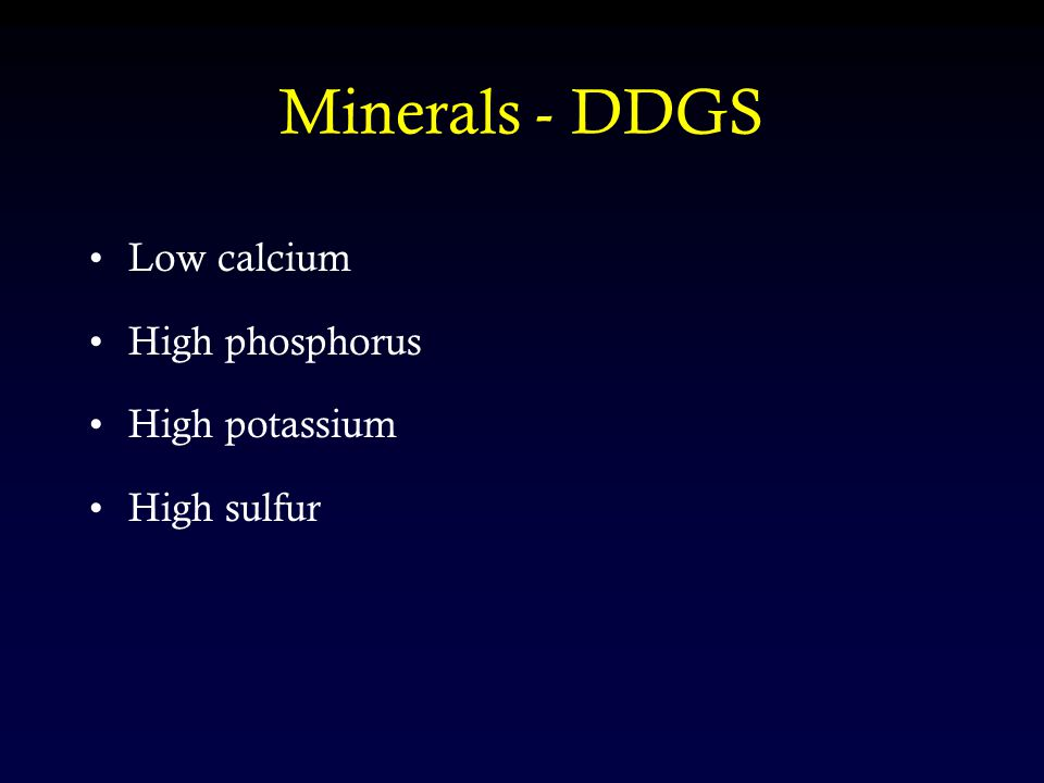 Minerals - DDGS Low calcium High phosphorus High potassium High sulfur