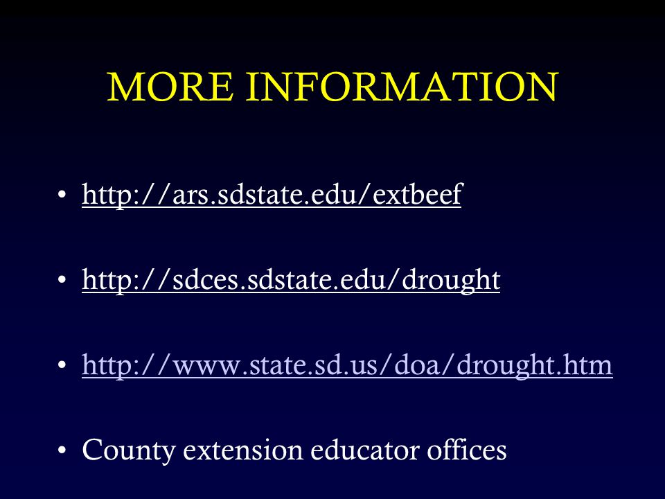 MORE INFORMATION http://ars.sdstate.edu/extbeef http://sdces.sdstate.edu/drought http://www.state.sd.us/doa/drought.htm County extension educator offices