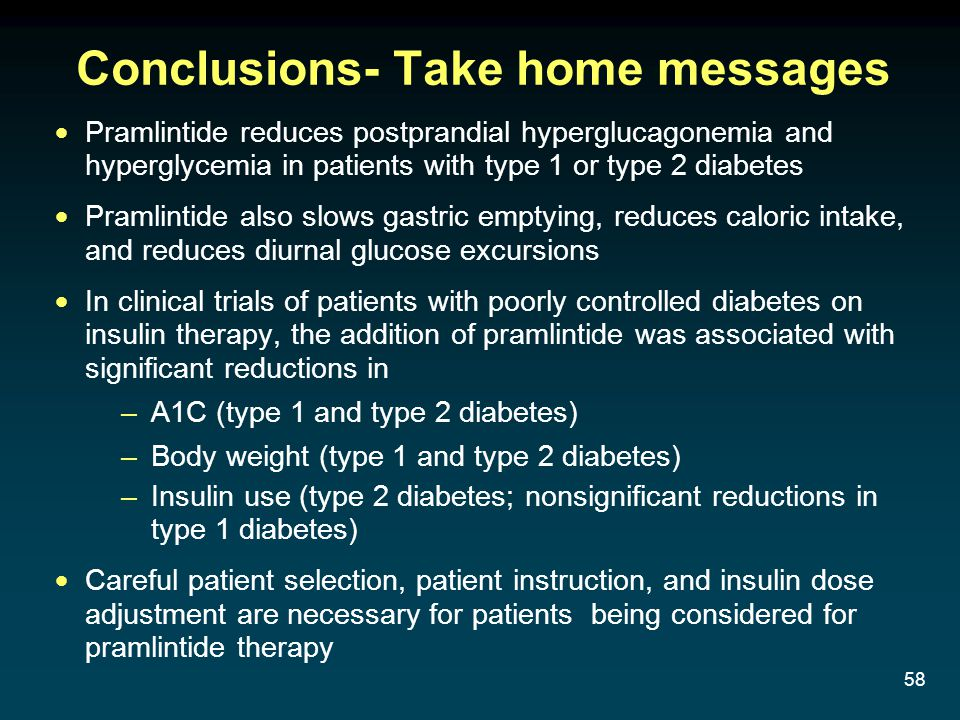 58 Conclusions- Take home messages Pramlintide reduces postprandial hyperglucagonemia and hyperglycemia in patients with type 1 or type 2 diabetes Pra