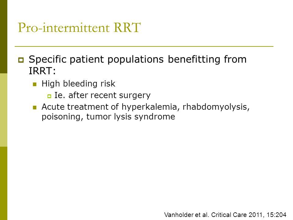 Pro-intermittent RRT Specific patient populations benefitting from IRRT: High bleeding risk Ie.