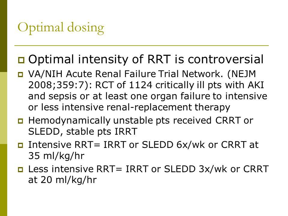 Optimal dosing Optimal intensity of RRT is controversial VA/NIH Acute Renal Failure Trial Network.
