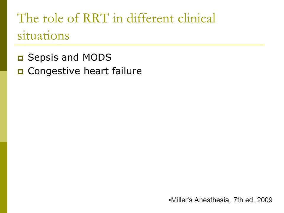The role of RRT in different clinical situations Sepsis and MODS Congestive heart failure Miller s Anesthesia, 7th ed.