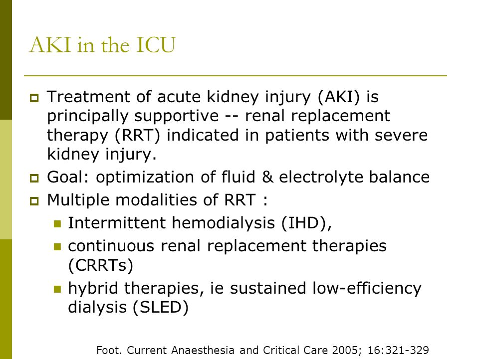 AKI in the ICU Treatment of acute kidney injury (AKI) is principally supportive -- renal replacement therapy (RRT) indicated in patients with severe kidney injury.