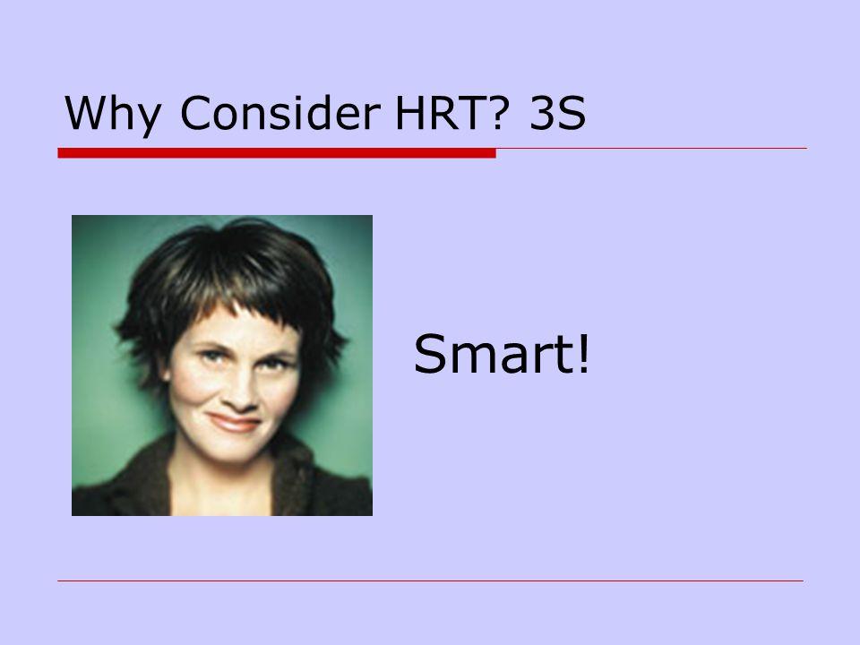 Why Consider HRT? 3S Smart!