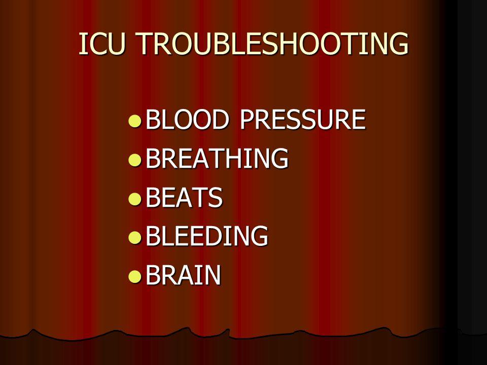 BLOOD PRESSURE BLOOD PRESSURE BREATHING BREATHING BEATS BEATS BLEEDING BLEEDING BRAIN BRAIN ICU TROUBLESHOOTING