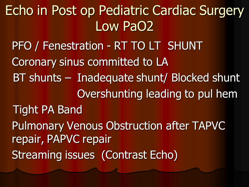 PFO / Fenestration - RT TO LT SHUNT Coronary sinus committed to LA BT shunts –Inadequate shunt/ Blocked shunt BT shunts –Inadequate shunt/ Blocked shu