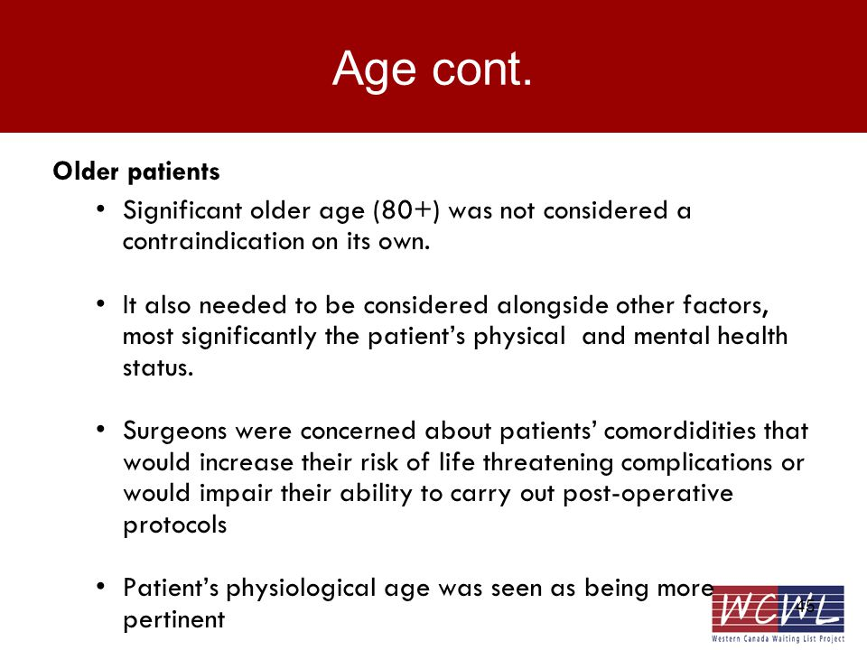 45 Age cont. Older patients Significant older age (80+) was not considered a contraindication on its own. It also needed to be considered alongside ot