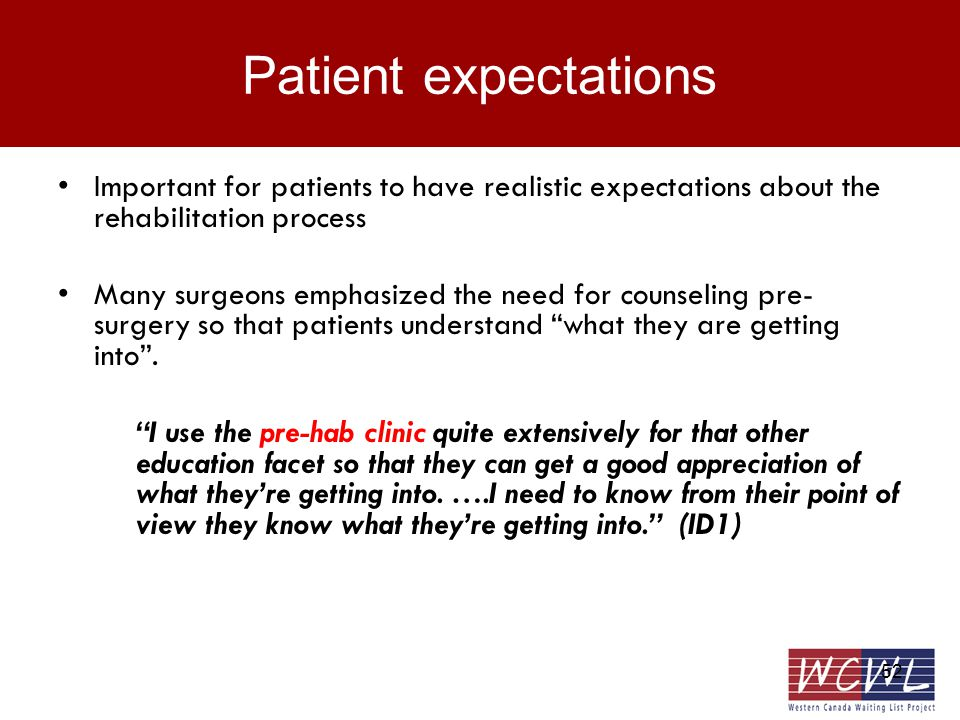 52 Patient expectations Important for patients to have realistic expectations about the rehabilitation process Many surgeons emphasized the need for counseling pre- surgery so that patients understand what they are getting into.