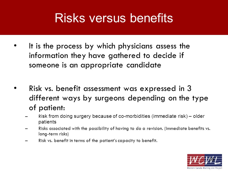 55 Risks versus benefits It is the process by which physicians assess the information they have gathered to decide if someone is an appropriate candidate Risk vs.