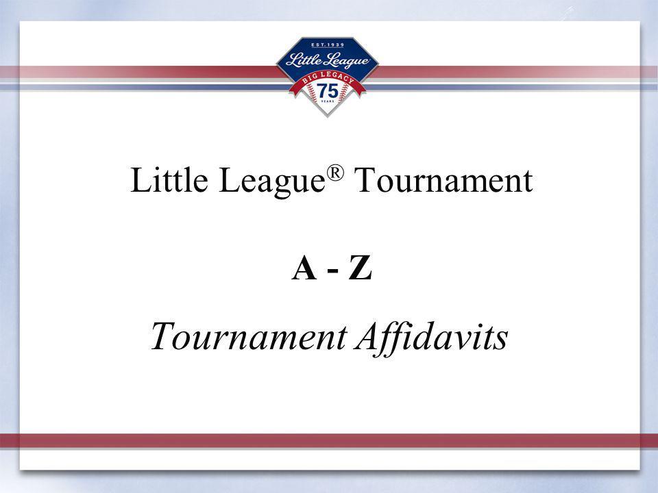 Little League ® Tournament A - Z Tournament Affidavits