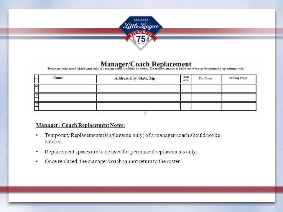 Manager / Coach Replacement Notes: Temporary Replacements (single game only) of a manager/coach should not be entered.