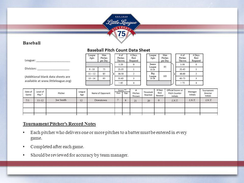 Tournament Pitchers Record Notes Each pitcher who delivers one or more pitches to a batter must be entered in every game.
