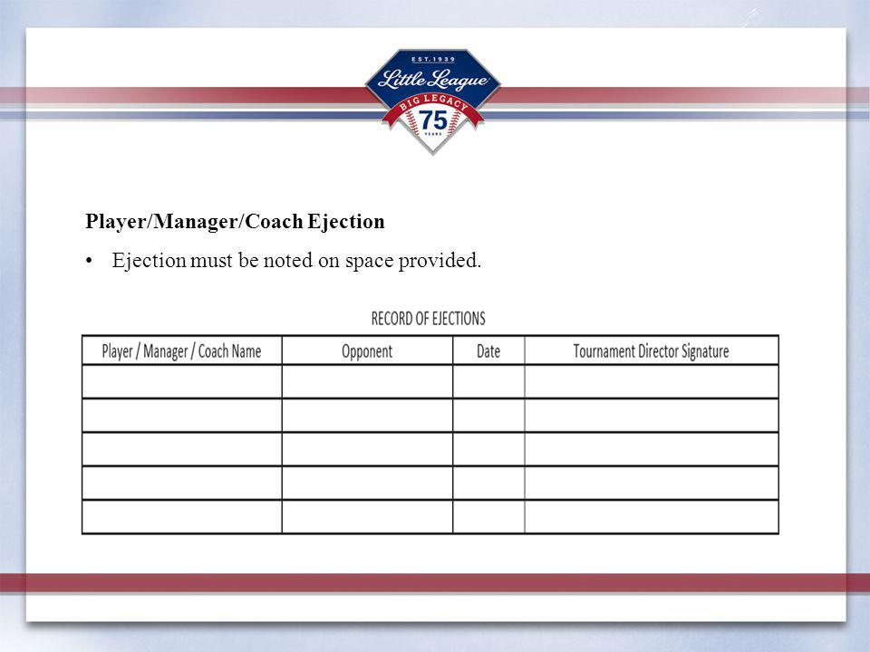 Player/Manager/Coach Ejection Ejection must be noted on space provided.