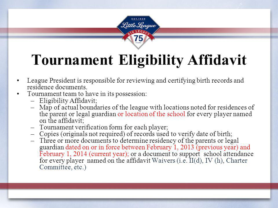 Tournament Eligibility Affidavit League President is responsible for reviewing and certifying birth records and residence documents. Tournament team t