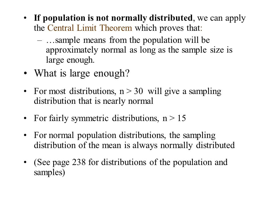 If population is not normally distributed, we can apply the Central Limit Theorem which proves that: –…sample means from the population will be approx