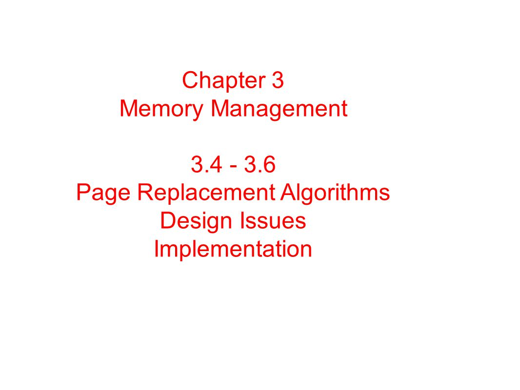 Chapter 3 Memory Management 3.4 - 3.6 Page Replacement Algorithms Design Issues Implementation
