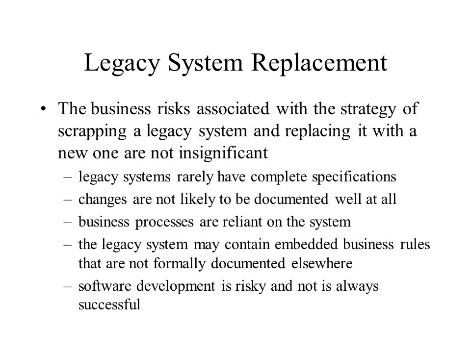 Legacy Data Concerns File-based systems may have several programs accessing and modifying incompatible data files It would be common to move from a file-based system to a database management system (DBMS) It is possible that the DBMS itself has become obsolete and needs to be replaced The DBMS may be incompatible with other database systems used in the business The teleprocessing monitor used in a transaction processing system may only work with a particular DBMS and mainframe environment