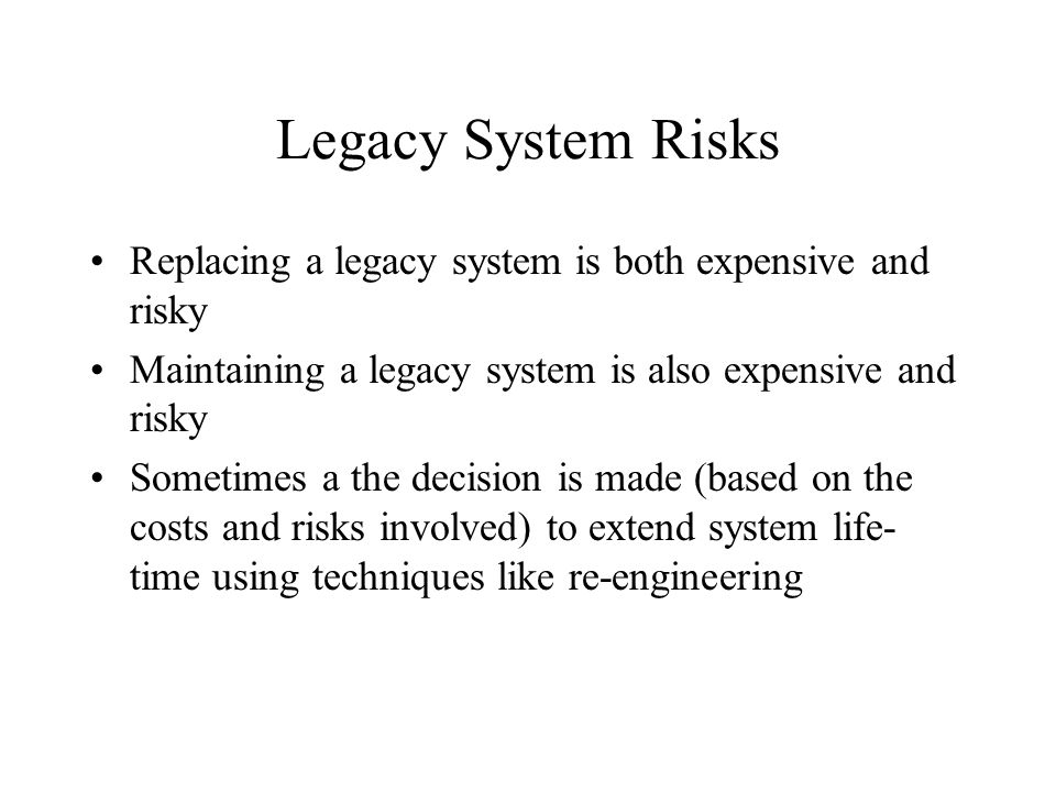Socio-Technical Systems Lagacy systems are more than just software systems Sommerville describes legacy systems as socio- technical systems Socio-Technical System Layers –business processes –application software –support software –hardware