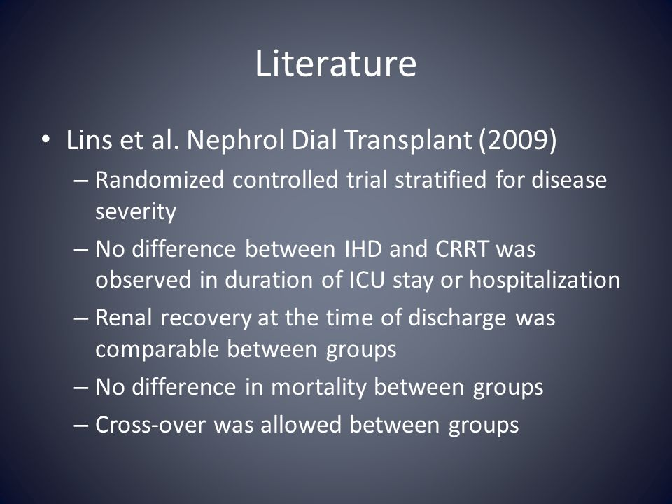 Literature Lins et al. Nephrol Dial Transplant (2009) – Randomized controlled trial stratified for disease severity – No difference between IHD and CR