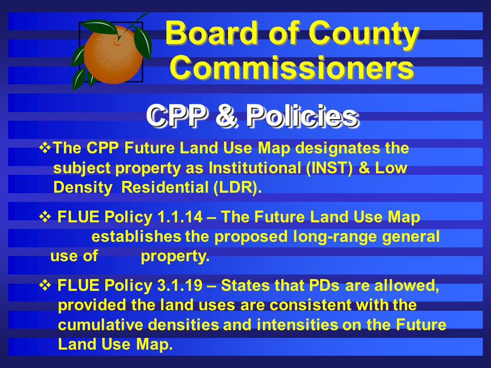 Board of County Commissioners CPP & Policies The CPP Future Land Use Map designates the subject property as Institutional (INST) & Low Density Residen