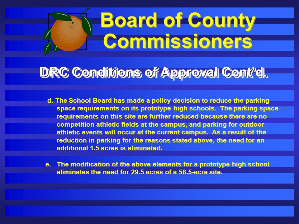 Board of County Commissioners DRC Conditions of Approval Contd. d. The School Board has made a policy decision to reduce the parking space requirement
