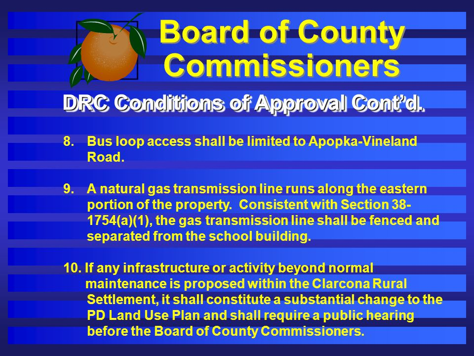 Board of County Commissioners DRC Conditions of Approval Contd. 8.Bus loop access shall be limited to Apopka-Vineland Road. 9.A natural gas transmissi