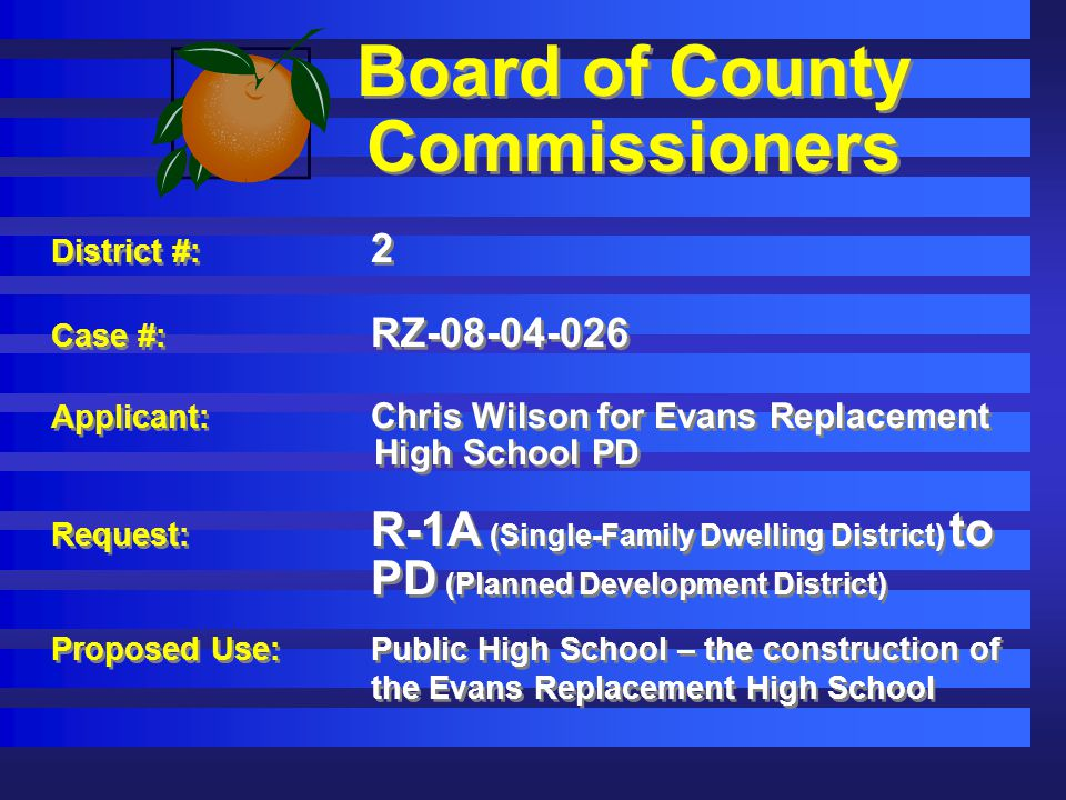 Board of County Commissioners District #: 2 Case #: RZ-08-04-026 Applicant: Chris Wilson for Evans Replacement High School PD Request: R-1A (Single-Fa