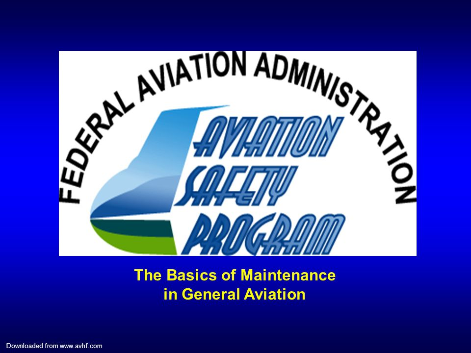 The Basics of Maintenance in General Aviation Downloaded from www.avhf.com