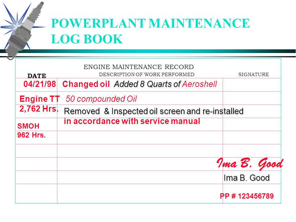 53 Downloaded from www.avhf.com POWERPLANT MAINTENANCE LOG BOOK ENGINE MAINTENANCE RECORD DATEDESCRIPTION OF WORK PERFORMEDSIGNATURE Removed and Repla