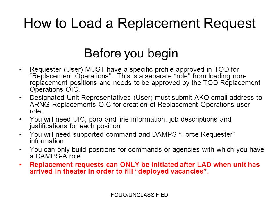 How to Load a Replacement Request Requester (User) MUST have a specific profile approved in TOD for Replacement Operations. This is a separate role fr