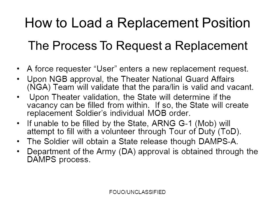 How to Load a Replacement Position A force requester User enters a new replacement request. Upon NGB approval, the Theater National Guard Affairs (NGA
