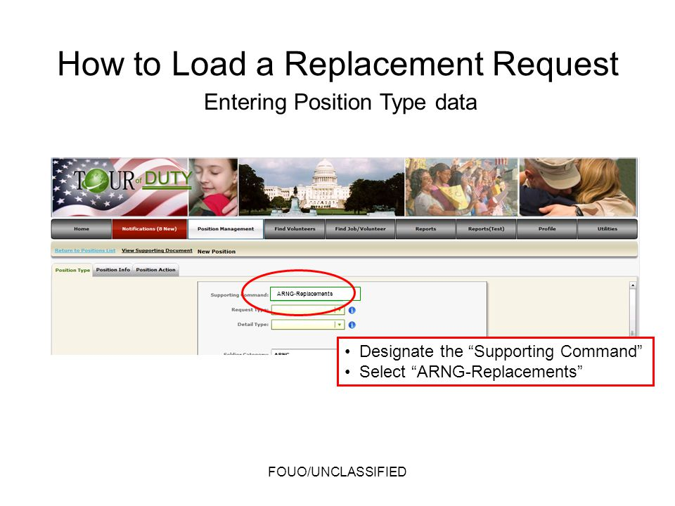 Designate the Supporting Command Select ARNG-Replacements Entering Position Type data FOUO/UNCLASSIFIED ARNG-Replacements How to Load a Replacement Re