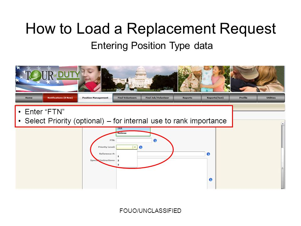 Enter FTN Select Priority (optional) – for internal use to rank importance Entering Position Type data FOUO/UNCLASSIFIED How to Load a Replacement Req