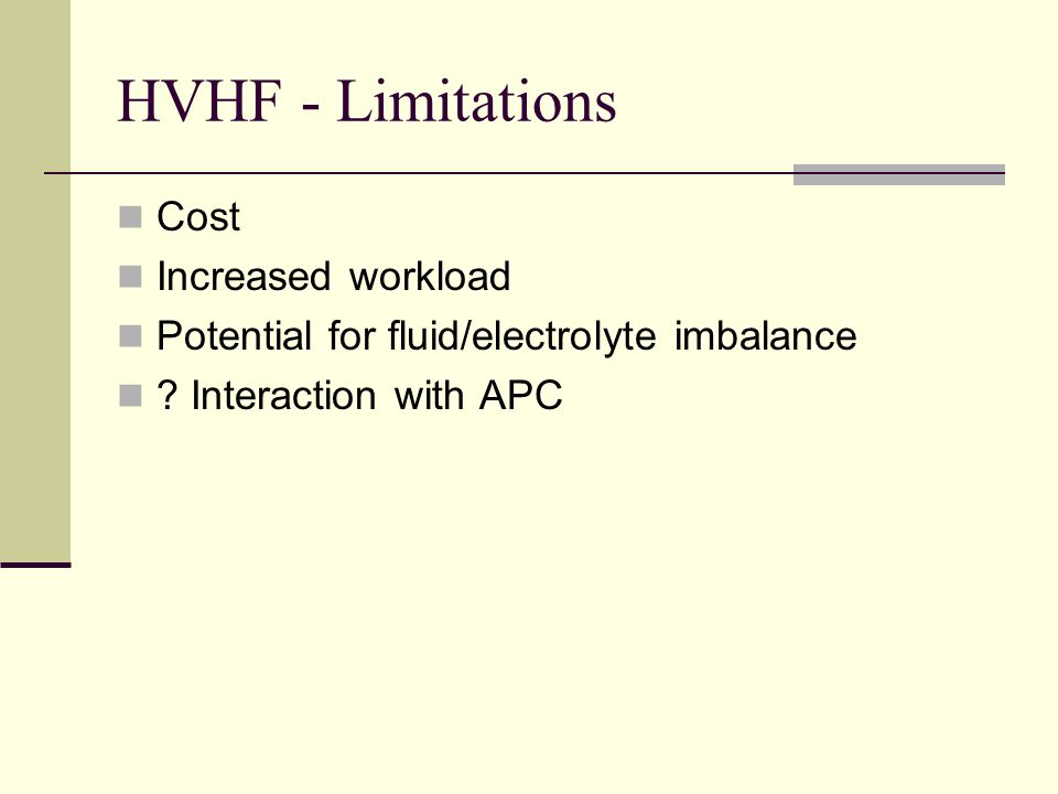 HVHF - Limitations Cost Increased workload Potential for fluid/electrolyte imbalance ? Interaction with APC