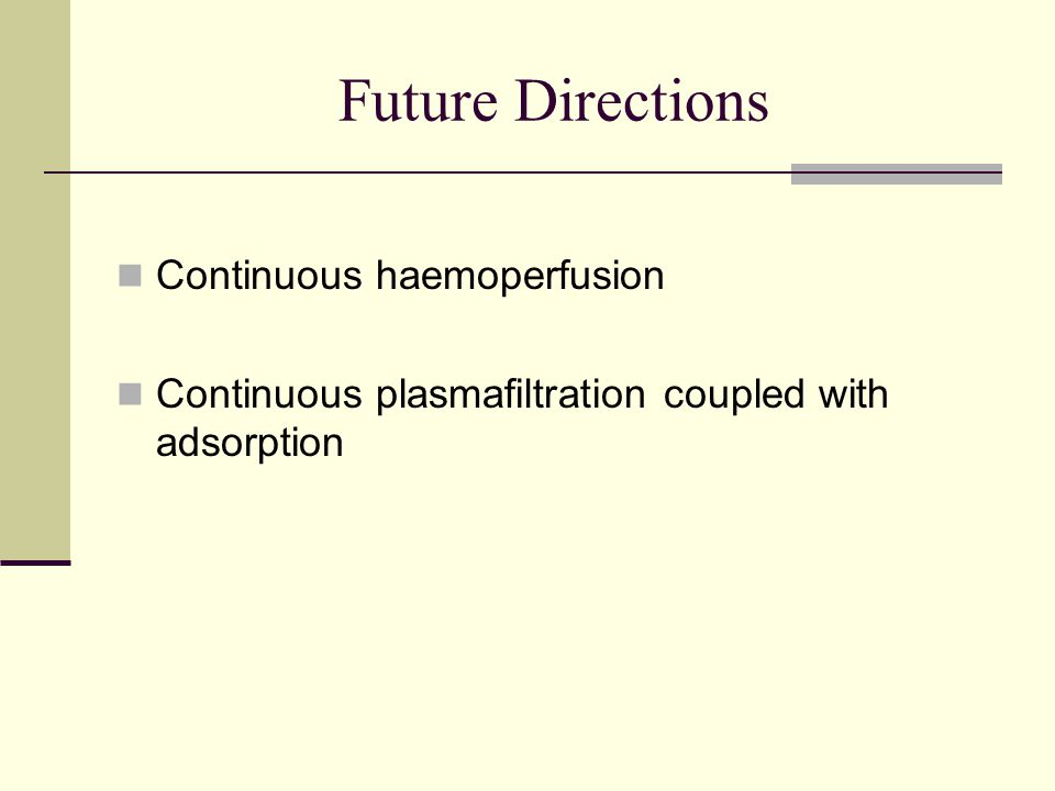 Future Directions Continuous haemoperfusion Continuous plasmafiltration coupled with adsorption