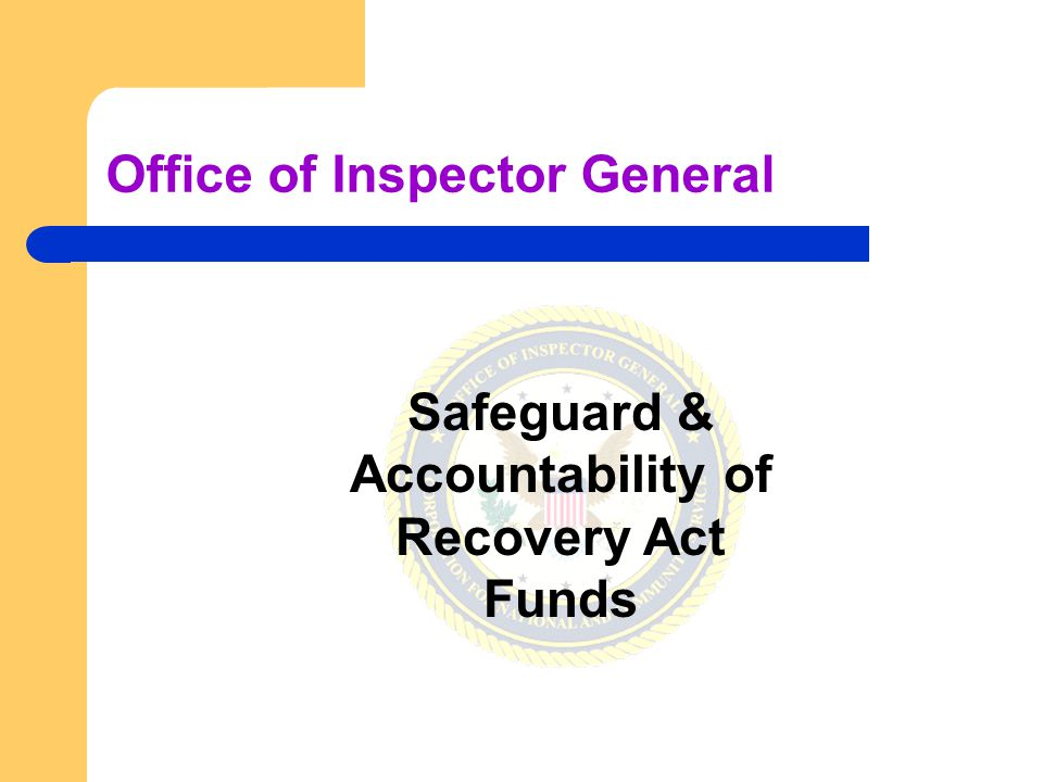Safeguard & Accountability of Recovery Act Funds Office of Inspector General