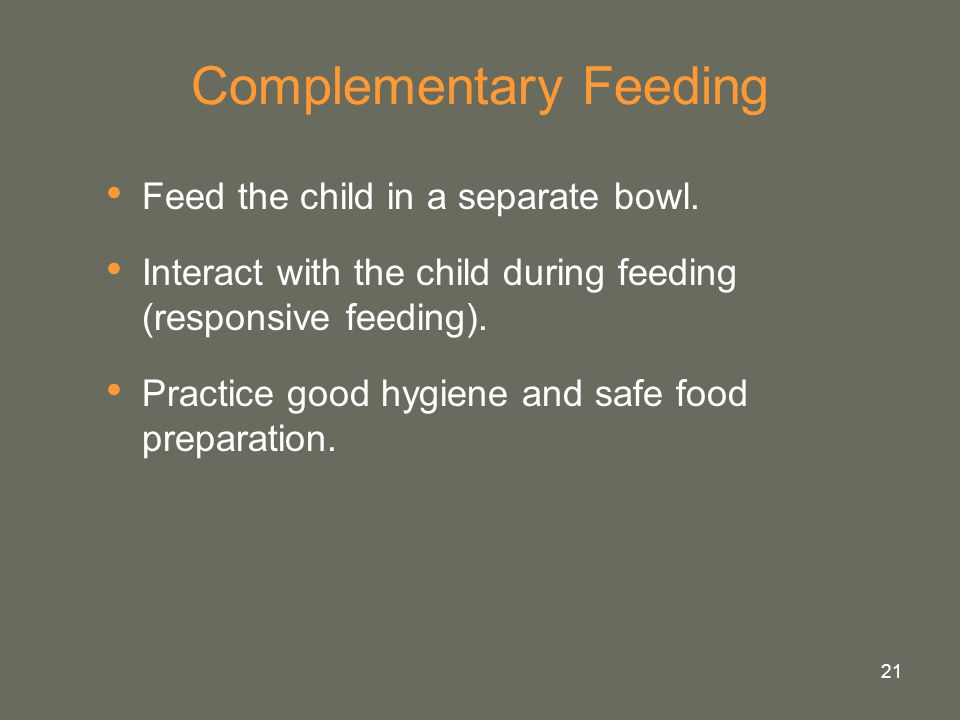 21 Complementary Feeding Feed the child in a separate bowl.