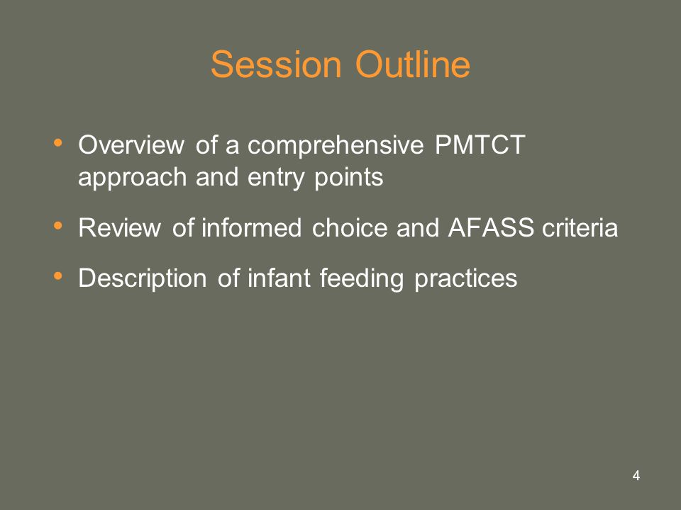 4 Session Outline Overview of a comprehensive PMTCT approach and entry points Review of informed choice and AFASS criteria Description of infant feeding practices