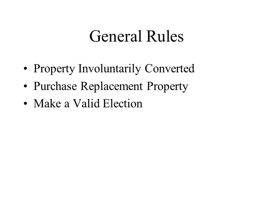 General Rules Property Involuntarily Converted Purchase Replacement Property Make a Valid Election