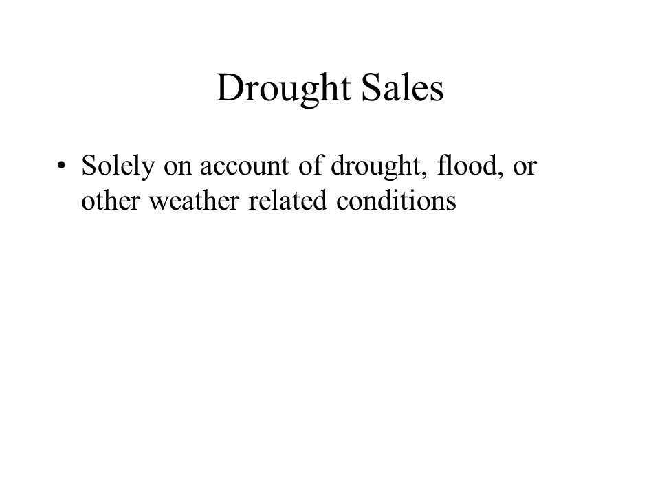 Drought Sales Solely on account of drought, flood, or other weather related conditions