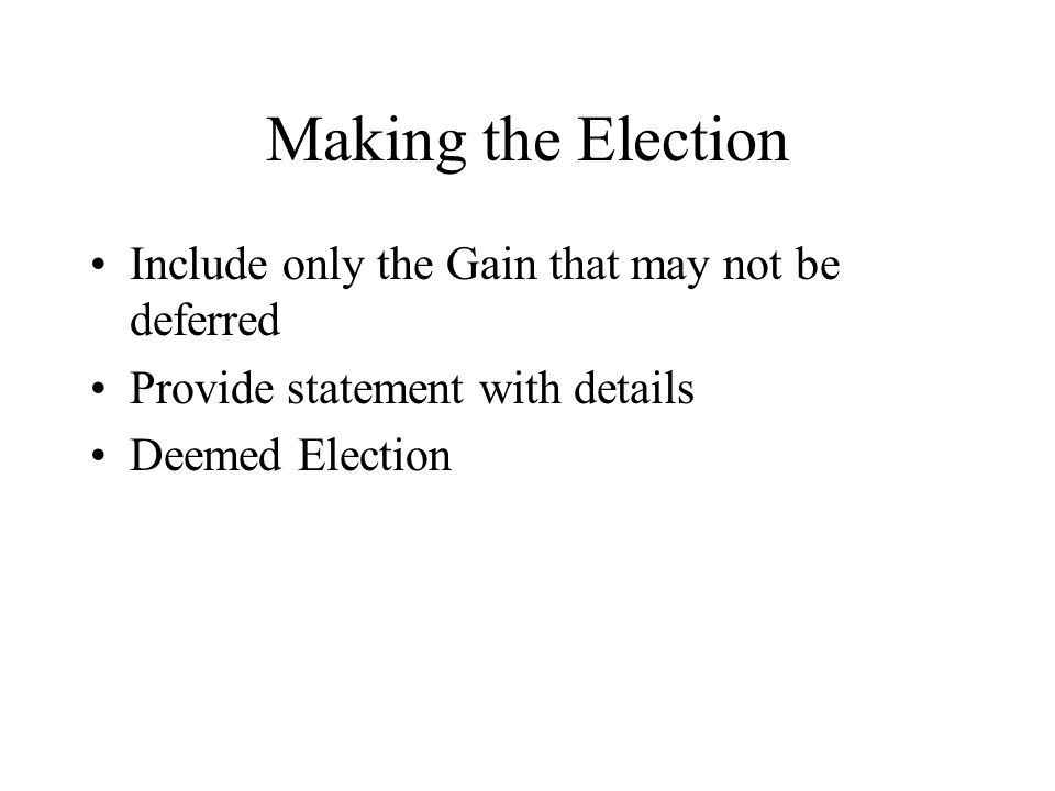 Making the Election Include only the Gain that may not be deferred Provide statement with details Deemed Election