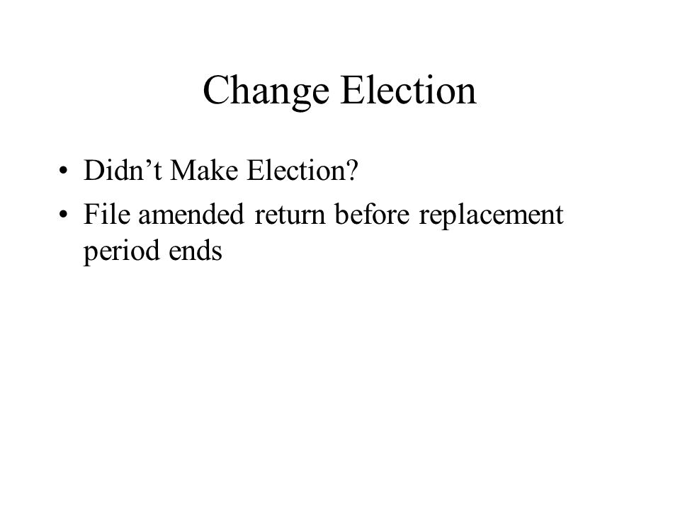 Change Election Didnt Make Election File amended return before replacement period ends