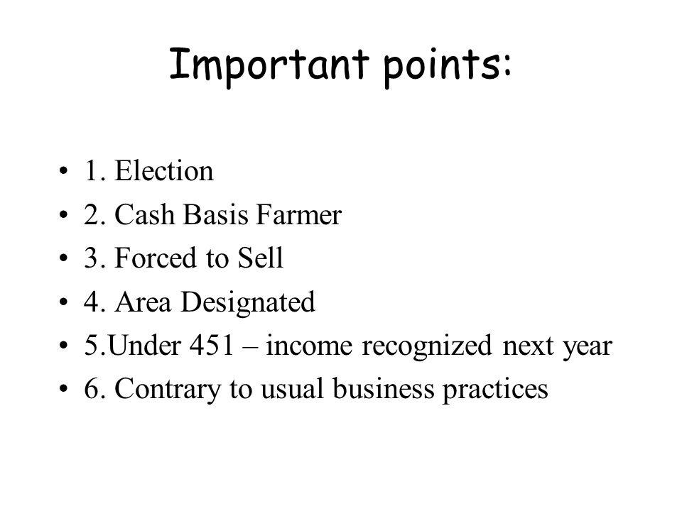 Important points: 1. Election 2. Cash Basis Farmer 3.