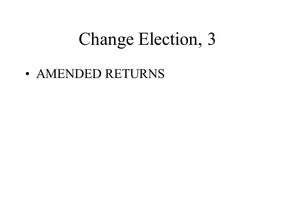 Change Election, 3 AMENDED RETURNS